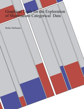 Graphical Tools for the Exploration of Multivariate Categorical Data - Hofmann, Heike