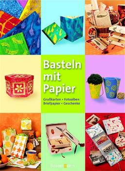Basteln mit Papier : Grußkarten, Fotoalben, Briefpapier, Geschenke.