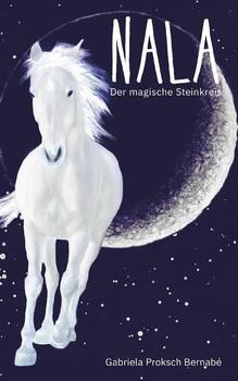 NALA - Der magische Steinkreis. Eine Pferdegeschichte - Gabriela Proksch Bernabé  [Gebundene Ausgabe]
