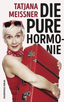 Die pure Hormonie. Roman - Tatjana Meissner  [Gebundene Ausgabe]