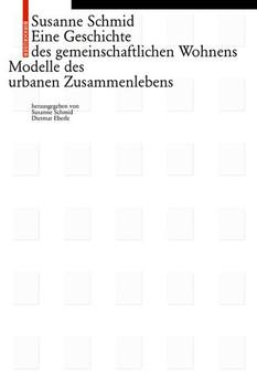 Eine Geschichte des gemeinschaftlichen Wohnens. Modelle des urbanen Zusammenlebens - Susanne Schmid  [Taschenbuch]