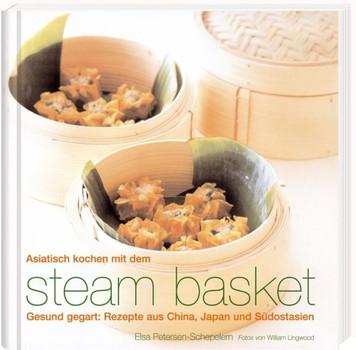 Asiatisch kochen mit dem Steam-Basket - Elsa Petersen-Schepelern