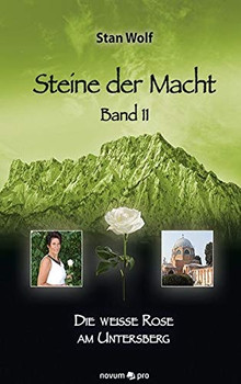 Steine der Macht – Band 11. Die Weiße Rose am Untersberg - Stan Wolf  [Gebundene Ausgabe]