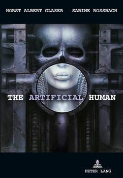 The Artificial Human. A Tragical History - Horst Albert Glaser  [Gebundene Ausgabe]