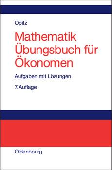 Mathematik Übungsbuch für Ökonomen: Aufgaben mit Lösungen - Otto Opitz