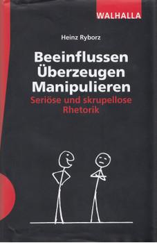 Beeinflussen - Überzeugen - Manipulieren: Seriöse und skrupellose Rhetorik - Heinz Ryborz [Gebundene Ausgabe, 2. Auflage 2016]