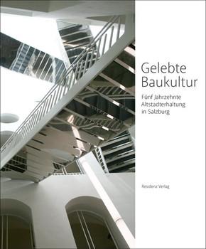 Gelebte Baukultur. Fünf Jahrzehnte Altstadterhaltung in Salzburg [Taschenbuch]