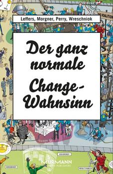 Der ganz normale Change-Wahnsinn. ...und wie man trotzdem etwas verändern kann - Nina Leffers  [Gebundene Ausgabe]
