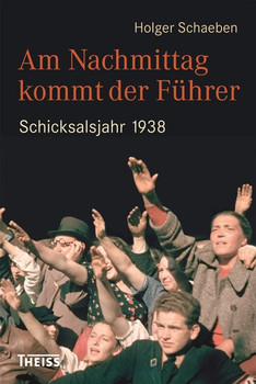 Am Nachmittag kommt der Führer. Schicksalsjahr 1938 - Holger Schaeben  [Gebundene Ausgabe]