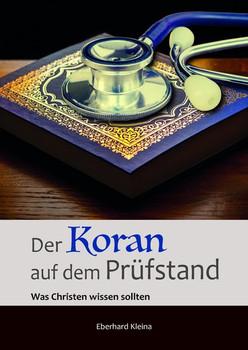 Der Koran auf dem Prüfstand. Was Christen wissen sollten - Eberhard Kleina  [Taschenbuch]