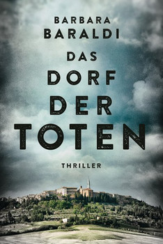 Das Dorf der Toten. Thriller - Barbara Baraldi  [Taschenbuch]