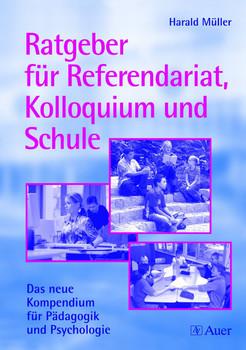 Ratgeber für Referendariat, Kolloquium und Schule: Das neue Kompendium für Pädagogik und Psychologie - Harald Müller