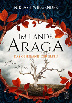 Im Lande Araga. Das Geheimnis der Elfen - Niklas J. Wingender  [Taschenbuch]