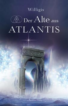 Der Alte aus Atlantis. Roman - Willigis  [Taschenbuch]
