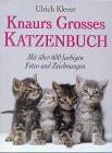 Knaurs Grosses Katzenbuch. Die wunderbare Welt der Seidenpfoten - Ulrich Klever