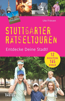 Stuttgarter Rätseltouren: Entdecke Deine Stadt! - Friesen, Ute