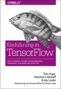 Einführung in TensorFlow. Deep-Learning-Systeme programmieren, trainieren, skalieren und deployen - Yehezkel S. Resheff  [Taschenbuch]