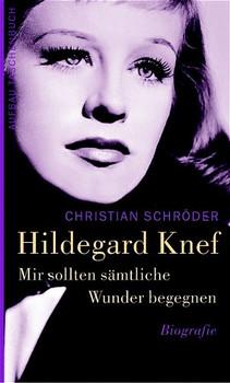 Mir sollten sämtliche Wunder begegnen. Hildegard Knef - Christian Schröder