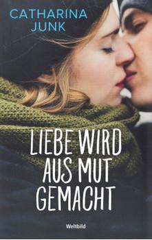 Liebe wird aus Mut gemacht - Catharina Junk [Taschenbuch, Weltbild]