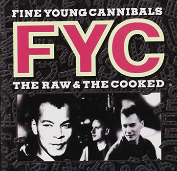Fine Young Cannibals - Raw & the Cooked