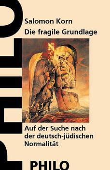 Die fragile Grundlage. Auf der Suche nach der deutsch-jüdischen Normalität - Salomon Korn  [Gebundene Ausgabe]
