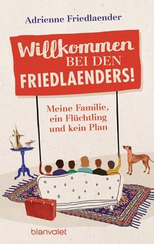Willkommen bei den Friedlaenders!. Meine Familie, ein Flüchtling und kein Plan - Adrienne Friedlaender  [Taschenbuch]