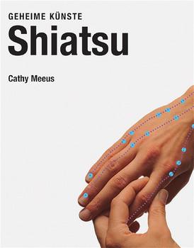 Shiatsu. Geheime Künste - Cathy Meeus