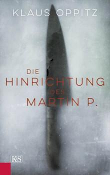 Die Hinrichtung des Martin P. - Klaus Oppitz  [Gebundene Ausgabe]