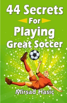 44 Secrets for Playing Great Soccer - Hasic, Mirsad