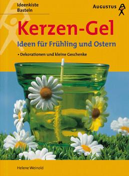 Kerzen- Gel - Ideen für Frühling und Ostern. Dekorationen und kleine Geschenke - Helene Weinold