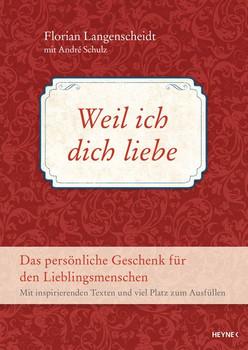 Weil ich dich liebe. Das persönliche Geschenk für den Lieblingsmenschen - Mit inspirierenden Texten und viel Platz zum Ausfüllen - Florian Langenscheidt  [Gebundene Ausgabe]