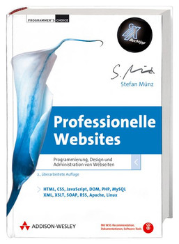 Professionelle Websites. Programmierung, Design und Administration von Webseiten - Stefan Münz