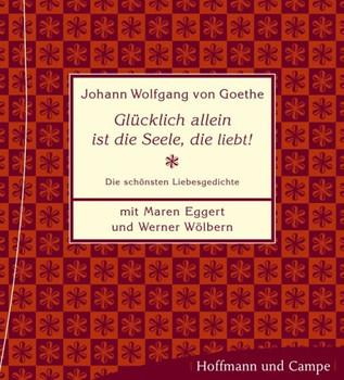 Glücklich allein ist die Seele, die liebt! Die schönsten Liebesgedichte - Johann Wolfgang von Goethe