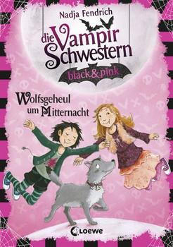 Die Vampirschwestern black & pink - Wolfsgeheul um Mitternacht - Nadja Fendrich  [Gebundene Ausgabe]