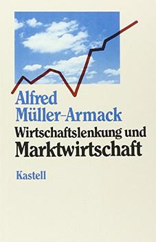 Wirtschaftslenkung und Marktwirtschaft - Alfred Müller-Armack