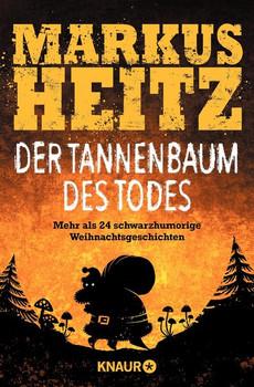 Der Tannenbaum des Todes. Mehr als 24 schwarzhumorige Weihnachtsgeschichten - Markus Heitz  [Taschenbuch]