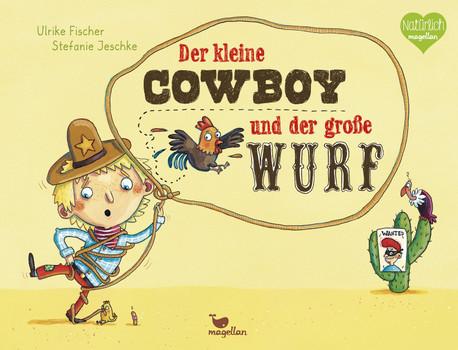 Der kleine Cowboy und der große Wurf - Fischer, Ulrike