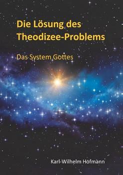 Die Lösung des Theodizee-Problems. Das System Gottes - Karl-Wilhelm Hofmann  [Taschenbuch]