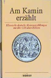 Am Kamin erzählt : klassische deutsche Meistererzählungen. - Achim von. Arnim
