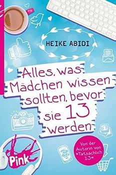 Alles, was Mädchen wissen sollten, bevor sie 13 werden - Heike Abidi [Taschenbuch]