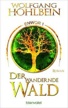 Der wandernde Wald - Enwor 1. Roman - Wolfgang Hohlbein  [Taschenbuch]