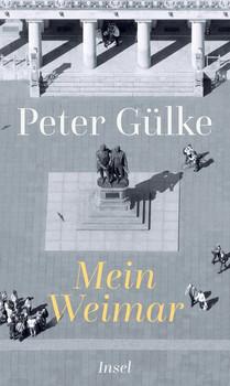 Mein Weimar - Peter Gülke  [Gebundene Ausgabe]
