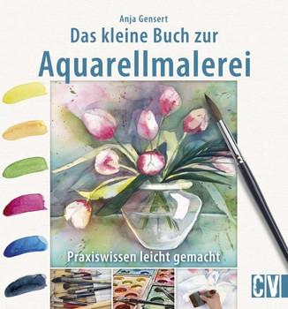 Das kleine Buch zur Aquarellmalerei. Praxiswissen leicht gemacht - Anja Gensert  [Taschenbuch]