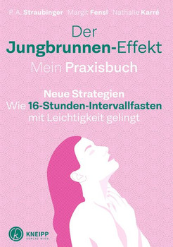 Der Jungbrunnen-Effekt. Mein Praxisbuch. Wie 16-Stunden-Intervallfasten mit Leichtigkeit gelingt - Nathalie Karré  [Taschenbuch]