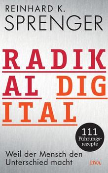 Radikal digital. Weil der Mensch den Unterschied macht - 111 Führungsrezepte - Reinhard K. Sprenger  [Gebundene Ausgabe]