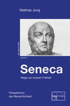Die blaue Reihe: Band 2 - Seneca - Wege zur inneren Freiheit - Mathias Jung [Gebundene Ausgabe]