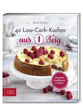 40 Low-Carb-Kuchen aus 1 Teig. Der geniale Grundteig aus 6 Zutaten - Beate Strecker  [Taschenbuch]