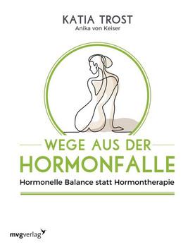 Wege aus der Hormonfalle. Hormonelle Balance statt Hormontherapie - Katia Trost  [Taschenbuch]