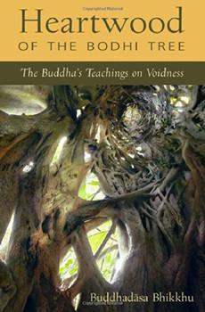 Heartwood of the Bodhi Tree: The Buddha's Teaching on Voidness - Buddhadasa Bhikkhu, Ajahn