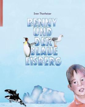 Benny und der Blaue Eisberg - Sven Thanheiser [Gebundene Ausgabe]